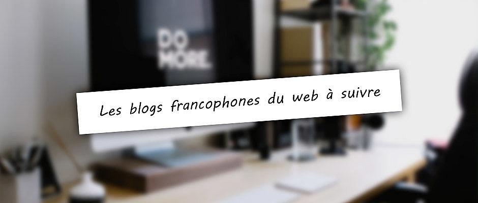Les blogs francophones du web à suivre