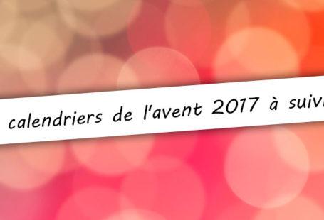 les calendriers de l'avent 2017 spécial web à suivre