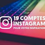 19 comptes Instagram pour votre inspiration